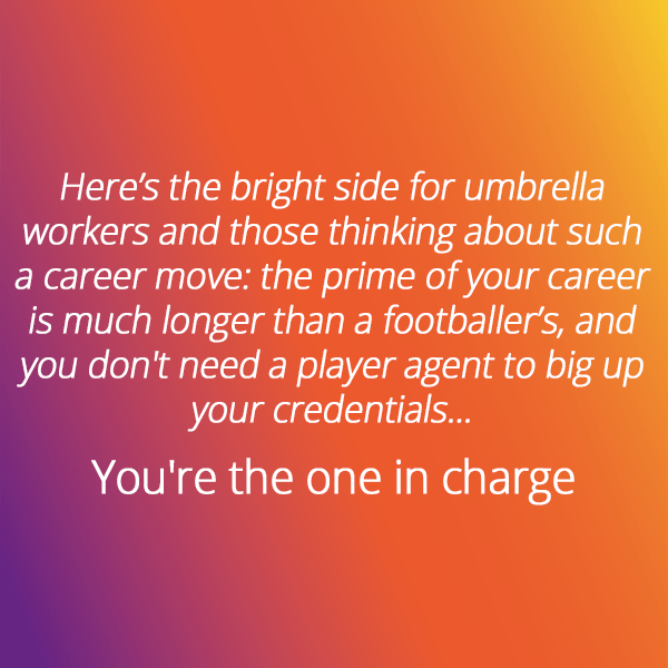 As an umbrella worker, you are in charge of your career path